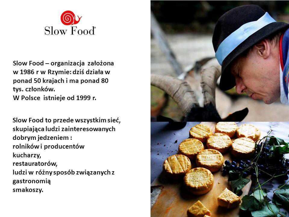 Slow Food – organizacja założona w 1986 r w Rzymie: dziś działa w ponad 50 krajach i ma ponad 80 tys.