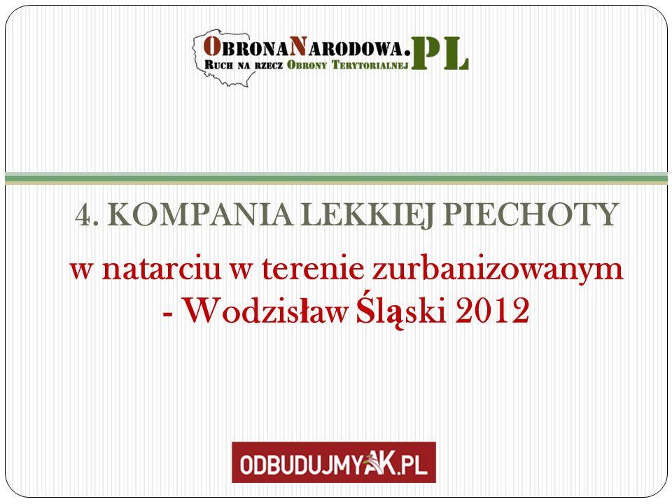 4. KOMPANIA LEKKIEJ PIECHOTY w natarciu w terenie zurbanizowanym - Wodzis ł aw Ś l ą ski 2012