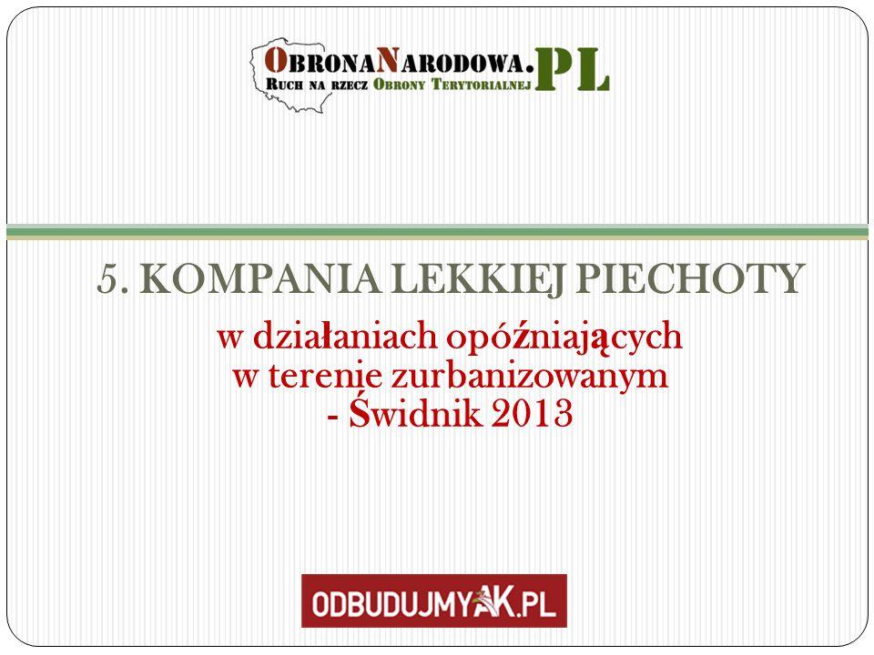 5. KOMPANIA LEKKIEJ PIECHOTY w dzia ł aniach opó ź niaj ą cych w terenie zurbanizowanym - Ś widnik 2013