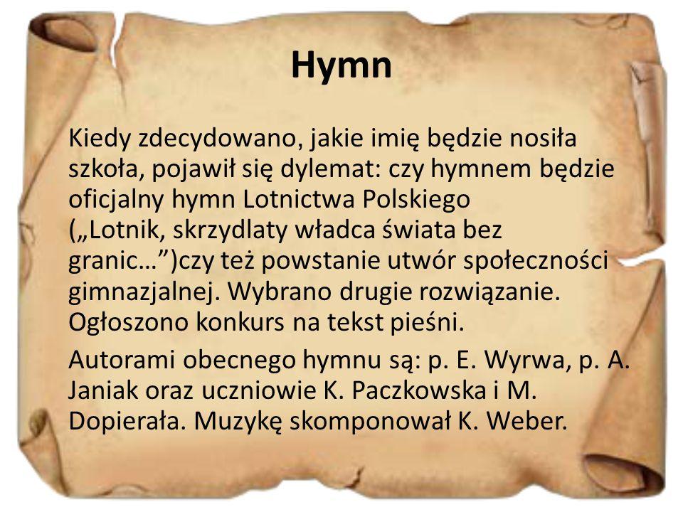 """Hymn Kiedy zdecydowano, jakie imię będzie nosiła szkoła, pojawił się dylemat: czy hymnem będzie oficjalny hymn Lotnictwa Polskiego (""""Lotnik, skrzydlat"""