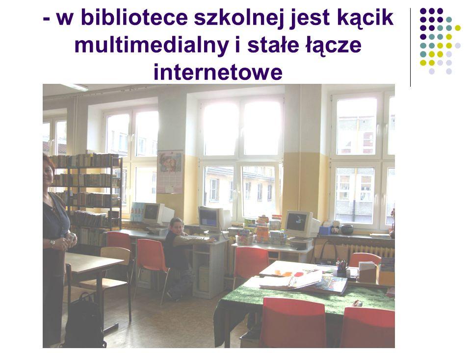 - w bibliotece szkolnej jest kącik multimedialny i stałe łącze internetowe