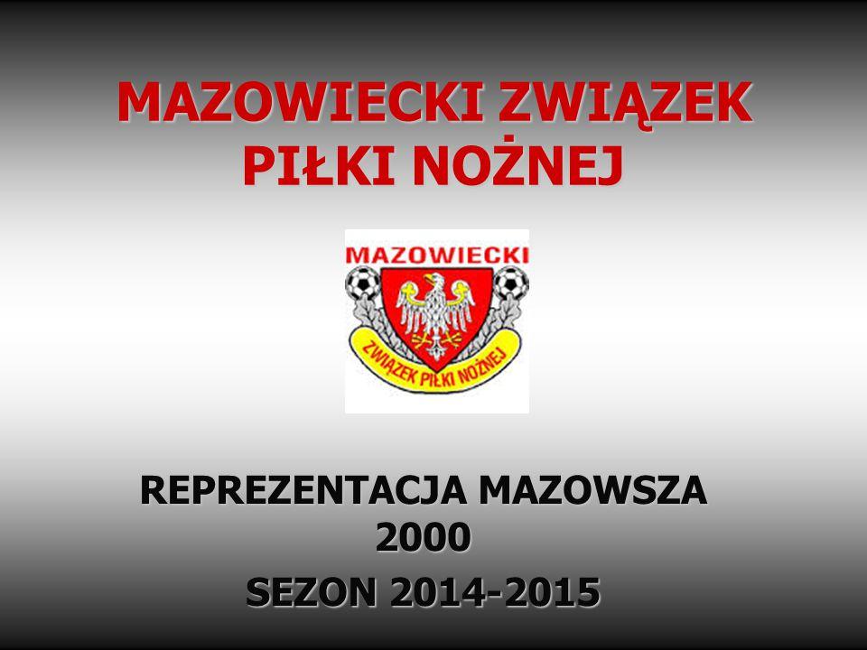 MAZOWIECKI ZWIĄZEK PIŁKI NOŻNEJ REPREZENTACJA MAZOWSZA 2000 SEZON 2014-2015