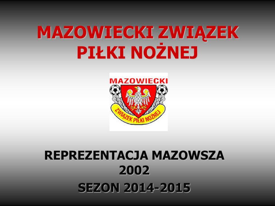 MAZOWIECKI ZWIĄZEK PIŁKI NOŻNEJ REPREZENTACJA MAZOWSZA 2002 SEZON 2014-2015