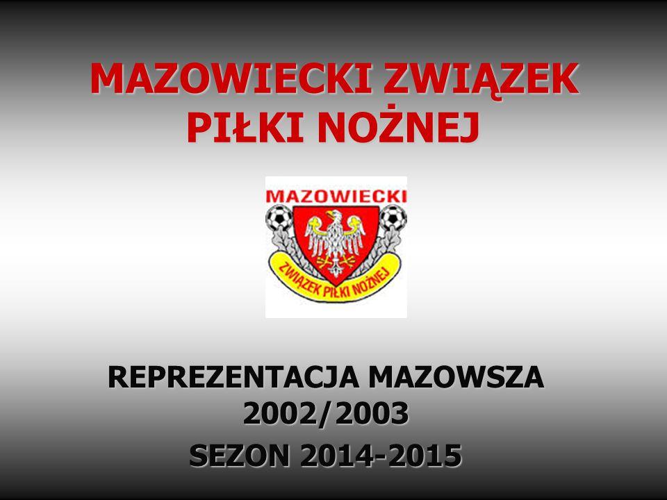 MAZOWIECKI ZWIĄZEK PIŁKI NOŻNEJ REPREZENTACJA MAZOWSZA 2002/2003 SEZON 2014-2015