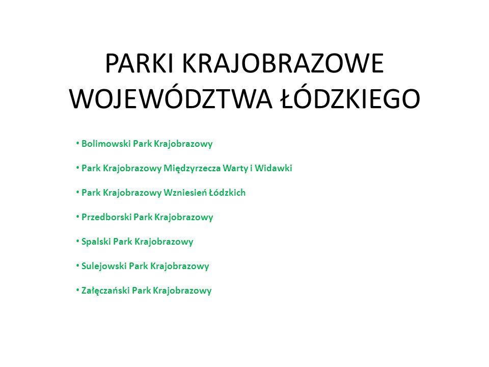 PARKI KRAJOBRAZOWE WOJEWÓDZTWA ŁÓDZKIEGO Bolimowski Park Krajobrazowy Park Krajobrazowy Międzyrzecza Warty i Widawki Park Krajobrazowy Wzniesień Łódzk