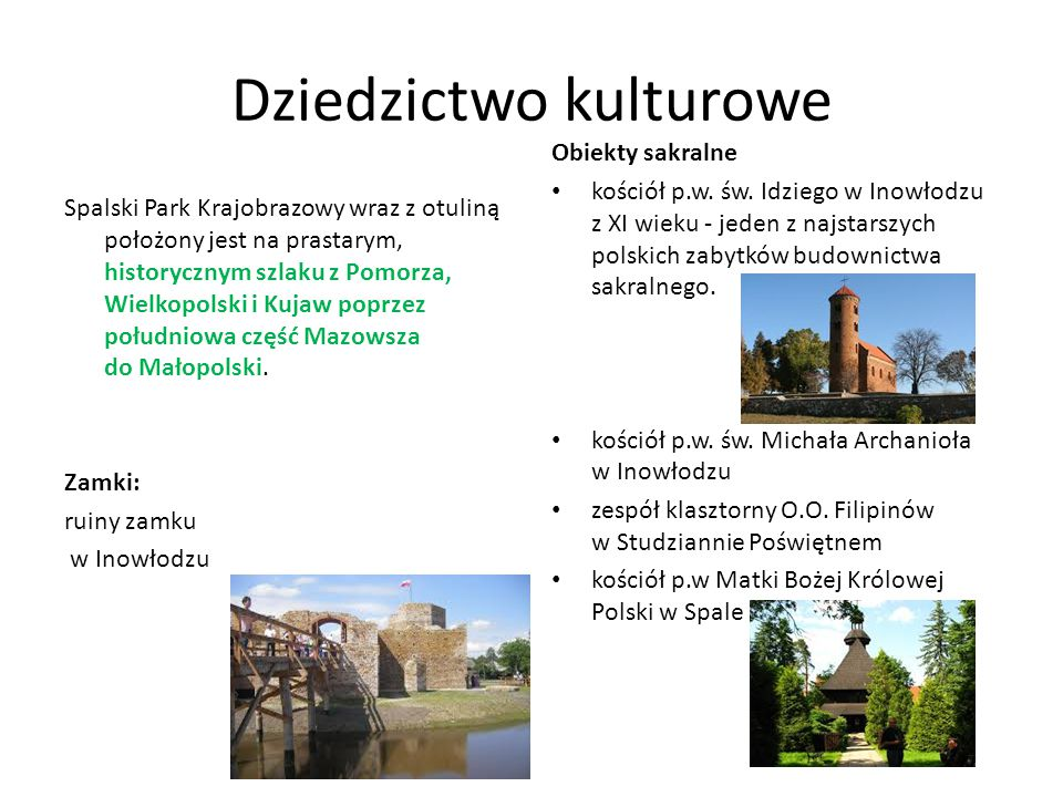 Dziedzictwo kulturowe Spalski Park Krajobrazowy wraz z otuliną położony jest na prastarym, historycznym szlaku z Pomorza, Wielkopolski i Kujaw poprzez