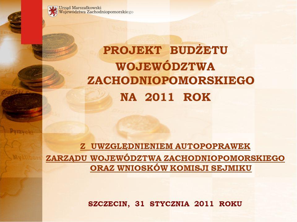 PROJEKT BUDŻETU WOJEWÓDZTWA ZACHODNIOPOMORSKIEGO NA 2011 ROK Z UWZGLĘDNIENIEM AUTOPOPRAWEK ZARZĄDU WOJEWÓDZTWA ZACHODNIOPOMORSKIEGO ORAZ WNIOSKÓW KOMISJI SEJMIKU SZCZECIN, 31 STYCZNIA 2011 ROKU