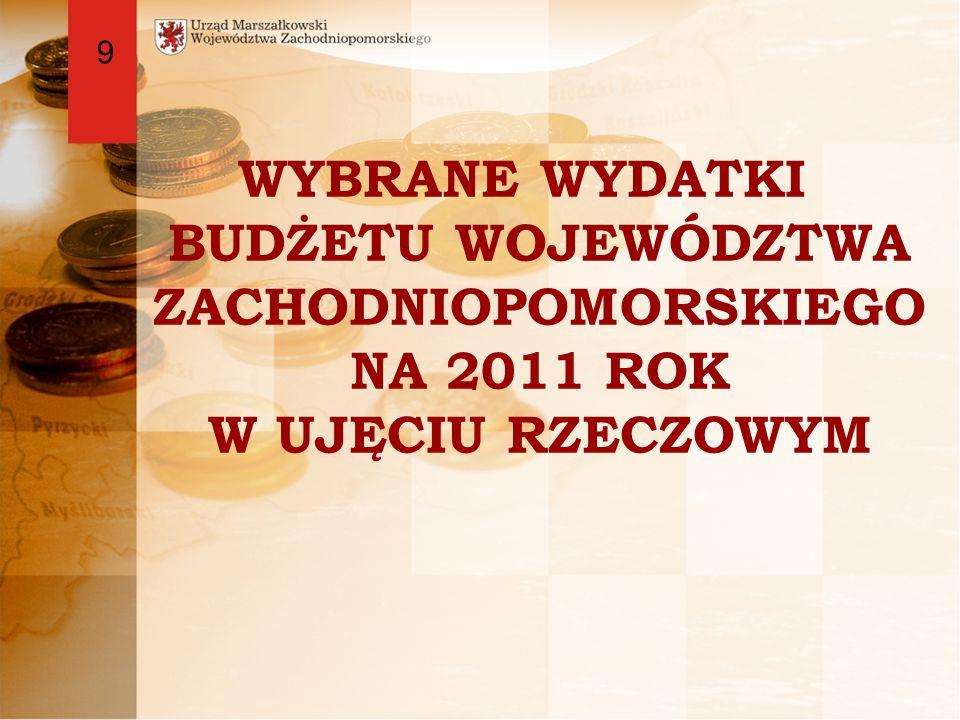 WYBRANE WYDATKI BUDŻETU WOJEWÓDZTWA ZACHODNIOPOMORSKIEGO NA 2011 ROK W UJĘCIU RZECZOWYM 9