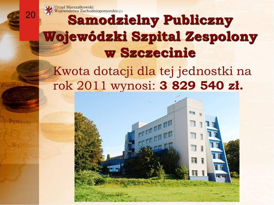 Samodzielny Publiczny Wojewódzki Szpital Zespolony w Szczecinie Kwota dotacji dla tej jednostki na rok 2011 wynosi: 3 829 540 zł.