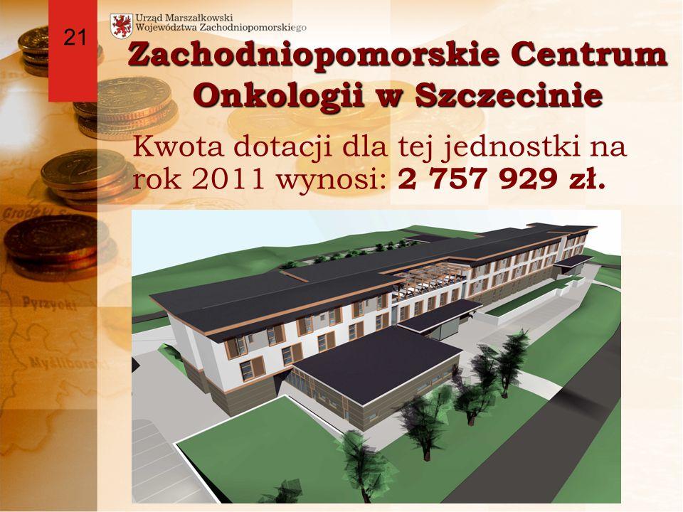Zachodniopomorskie Centrum Onkologii w Szczecinie Kwota dotacji dla tej jednostki na rok 2011 wynosi: 2 757 929 zł.