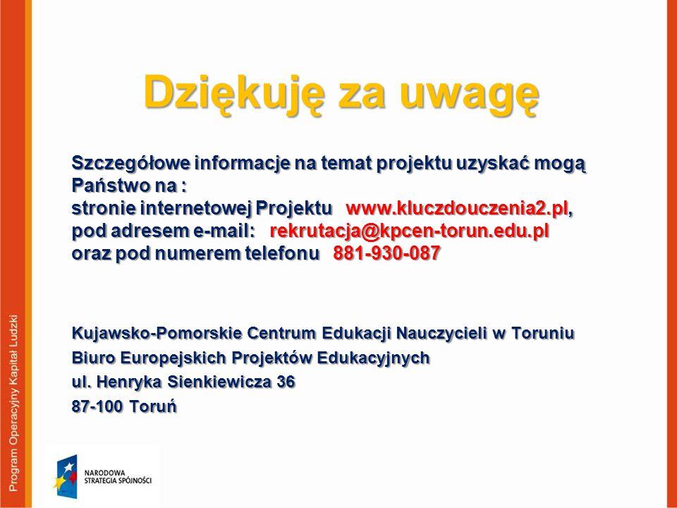 Dziękuję za uwagę Kujawsko-Pomorskie Centrum Edukacji Nauczycieli w Toruniu Biuro Europejskich Projektów Edukacyjnych ul. Henryka Sienkiewicza 36 87-1
