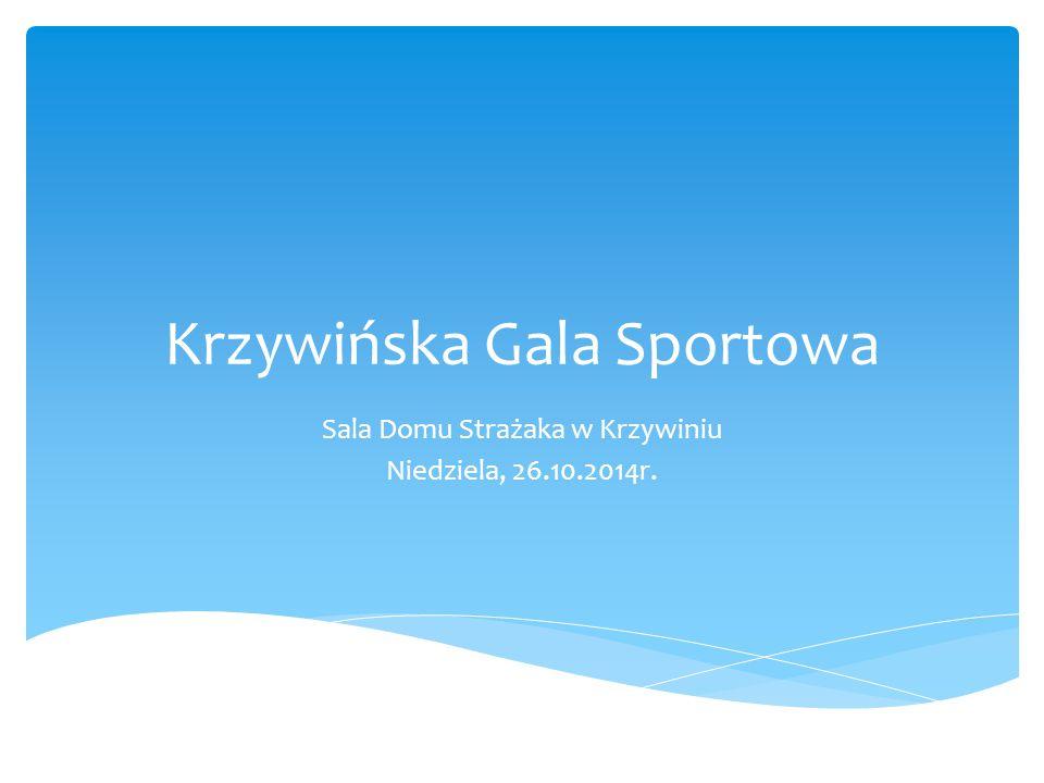 Krzywińska Gala Sportowa Sala Domu Strażaka w Krzywiniu Niedziela, 26.10.2014r.