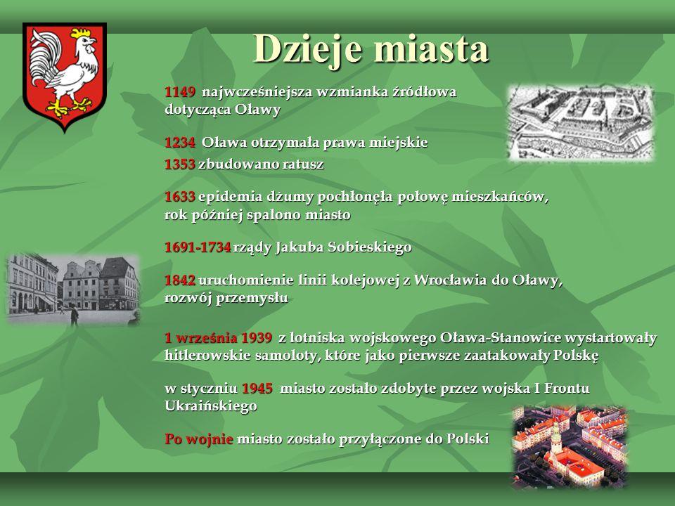 Dzieje miasta Dzieje miasta 1149 najwcześniejsza wzmianka źródłowa dotycząca Oławy 1234 Oława otrzymała prawa miejskie 1353 zbudowano ratusz 1633 epid