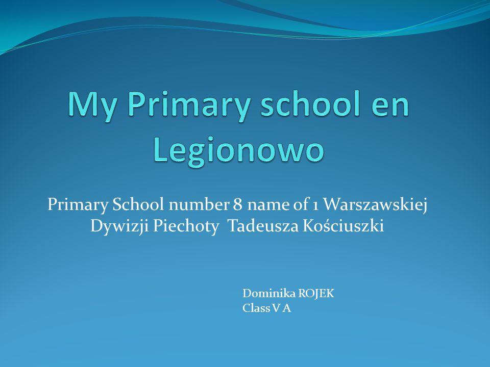 Primary School number 8 name of 1 Warszawskiej Dywizji Piechoty Tadeusza Kościuszki Dominika ROJEK Class V A
