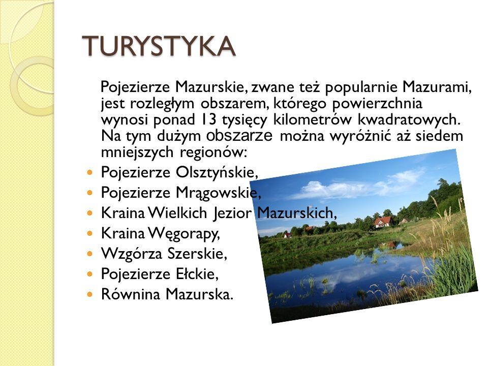 TURYSTYKA Pojezierze Mazurskie, zwane też popularnie Mazurami, jest rozległym obszarem, którego powierzchnia wynosi ponad 13 tysięcy kilometrów kwadra