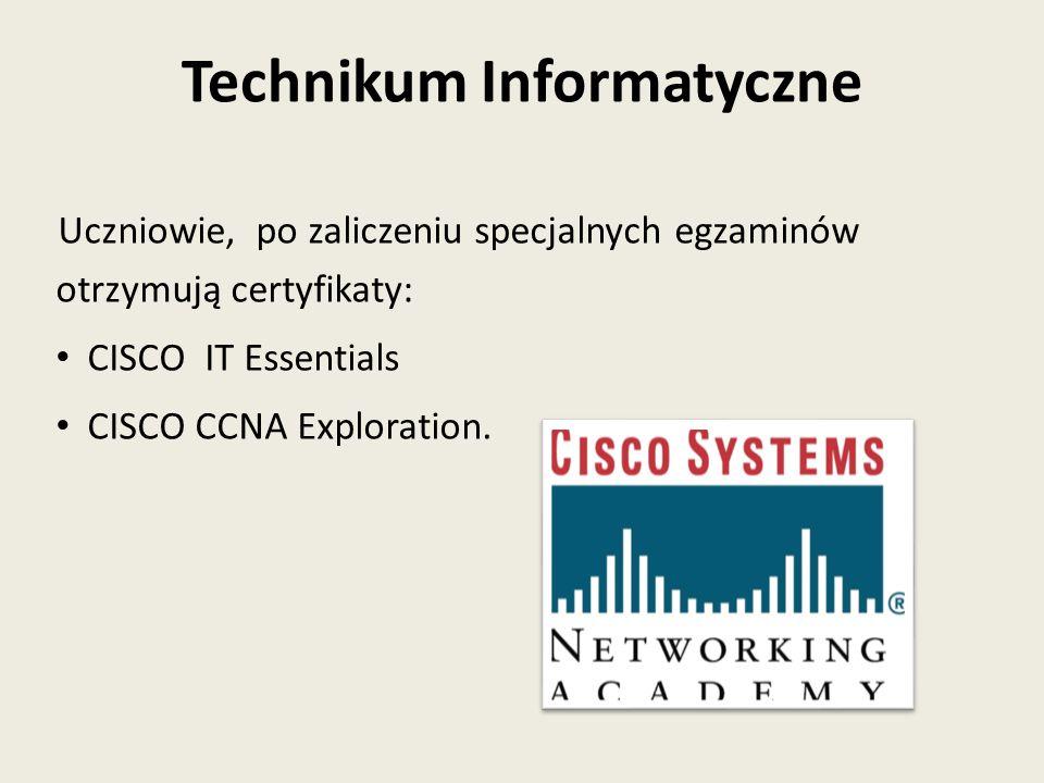 Uczniowie, po zaliczeniu specjalnych egzaminów otrzymują certyfikaty: CISCO IT Essentials CISCO CCNA Exploration.