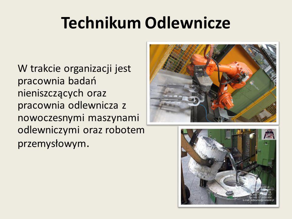 W trakcie organizacji jest pracownia badań nieniszczących oraz pracownia odlewnicza z nowoczesnymi maszynami odlewniczymi oraz robotem przemysłowym.