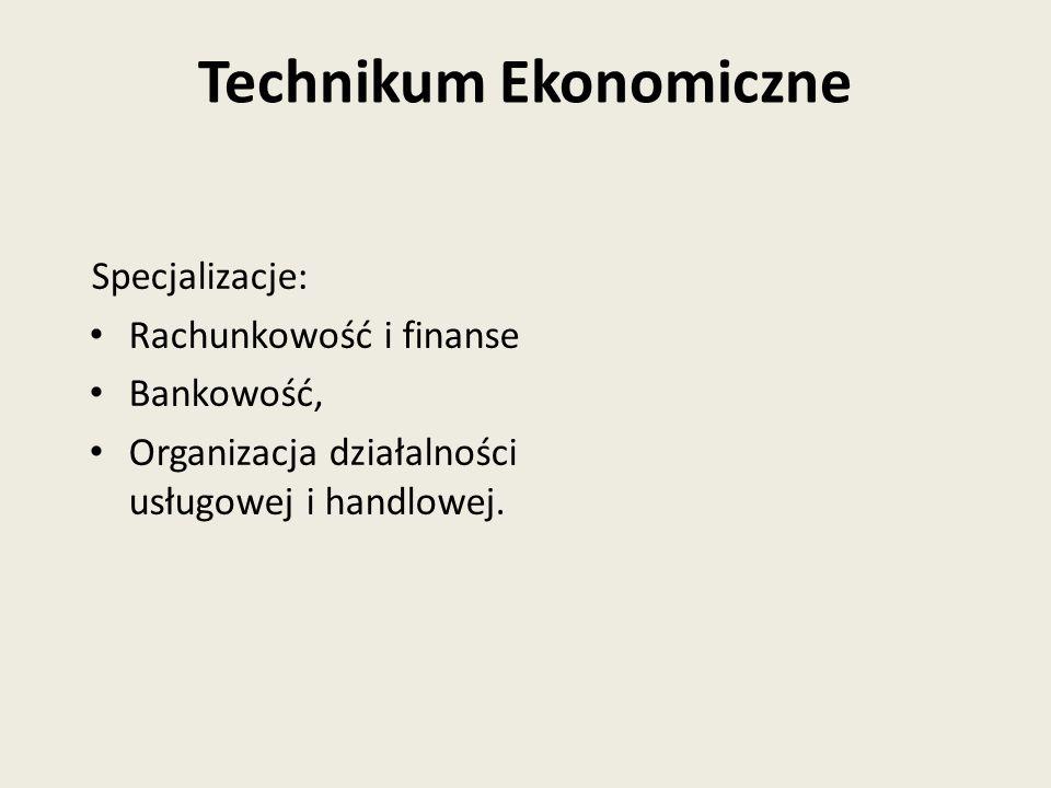 Specjalizacje: Rachunkowość i finanse Bankowość, Organizacja działalności usługowej i handlowej. Technikum Ekonomiczne