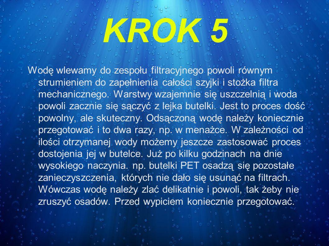 KROK 5 Wodę wlewamy do zespołu filtracyjnego powoli równym strumieniem do zapełnienia całości szyjki i stożka filtra mechanicznego. Warstwy wzajemnie