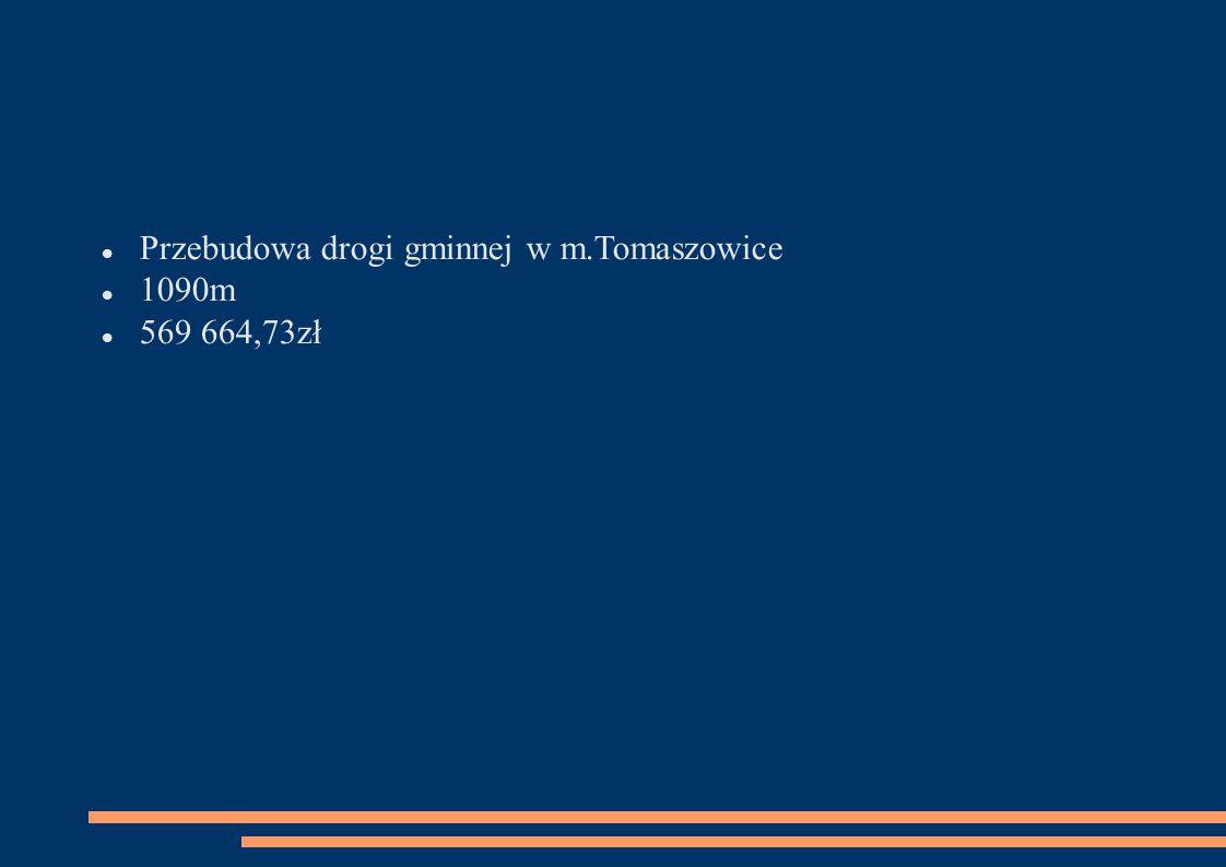 Przebudowa drogi gminnej w m.Tomaszowice 1090m 569 664,73zł