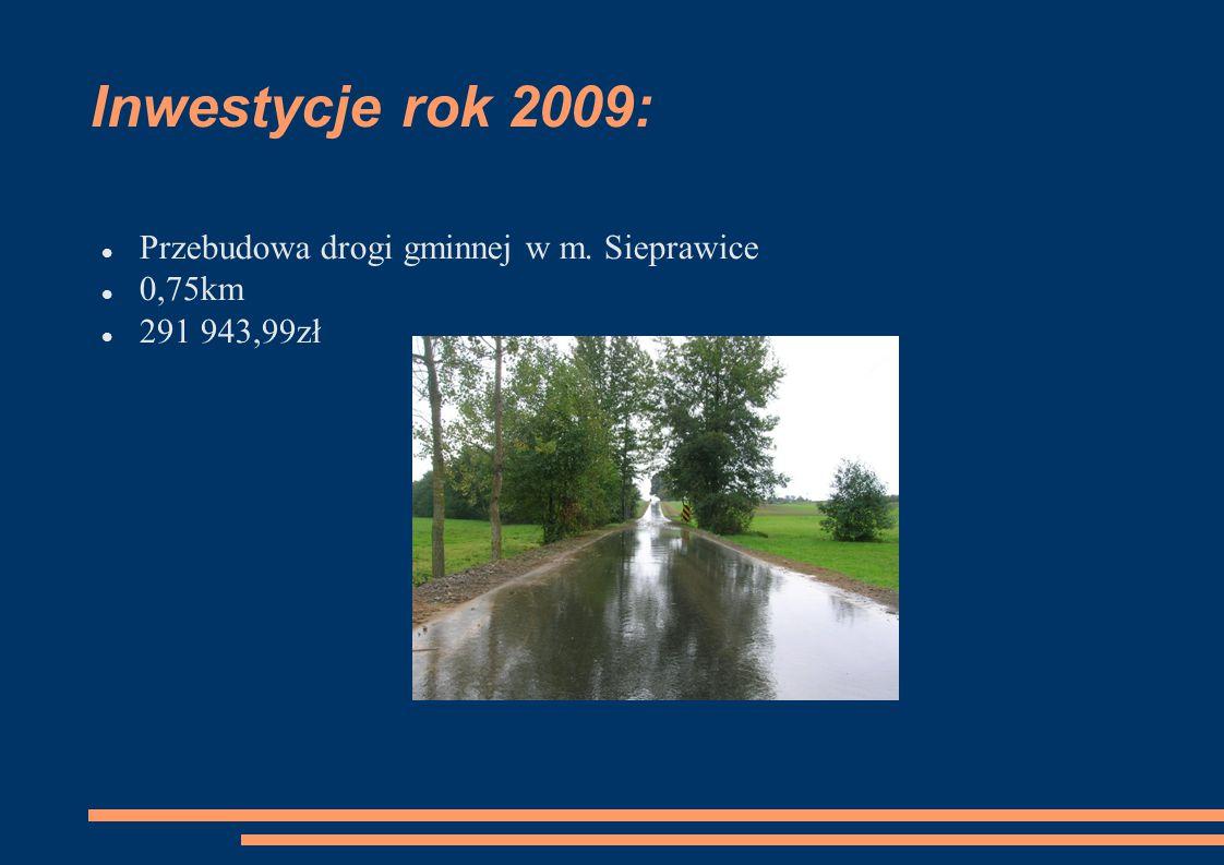 Inwestycje rok 2009: Przebudowa drogi gminnej w m. Sieprawice 0,75km 291 943,99zł