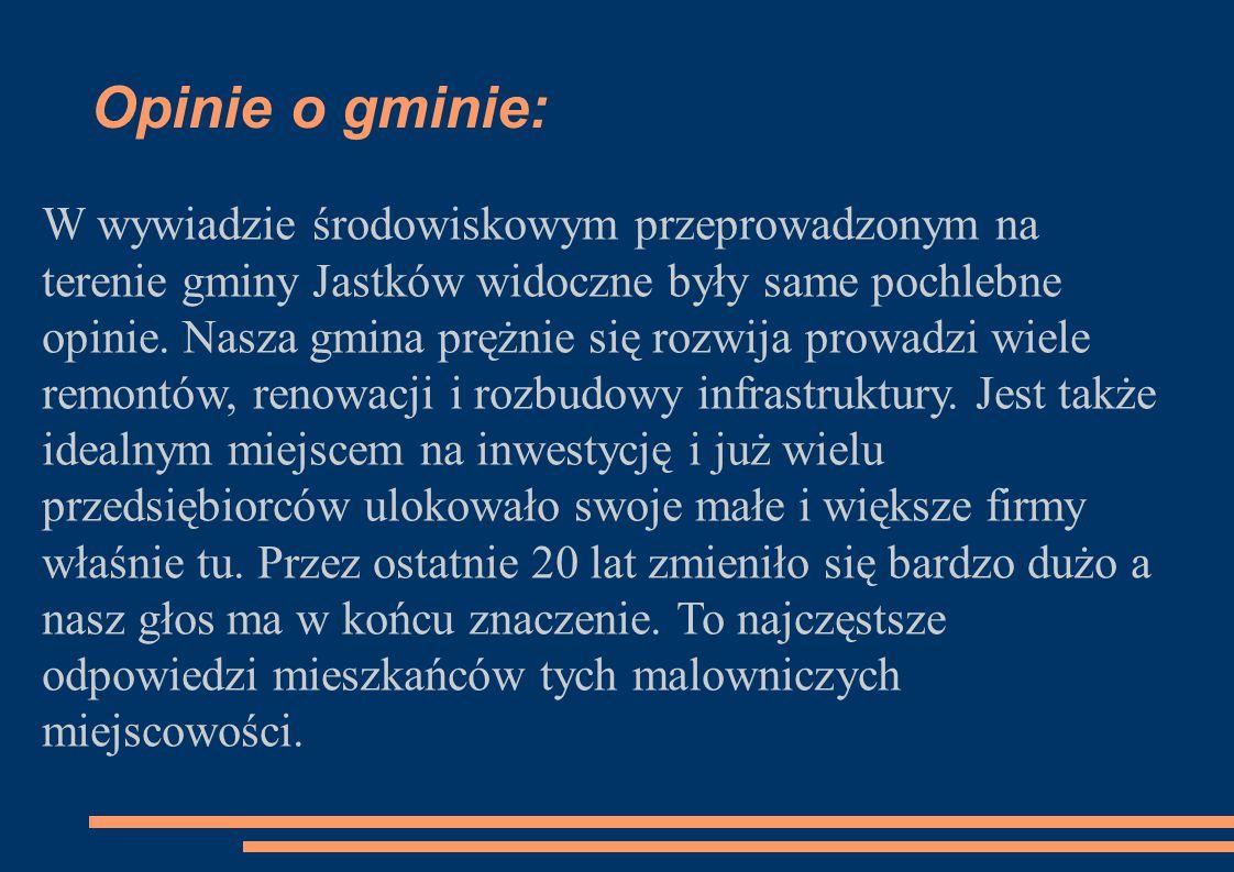 Opinie o gminie: W wywiadzie środowiskowym przeprowadzonym na terenie gminy Jastków widoczne były same pochlebne opinie. Nasza gmina prężnie się rozwi