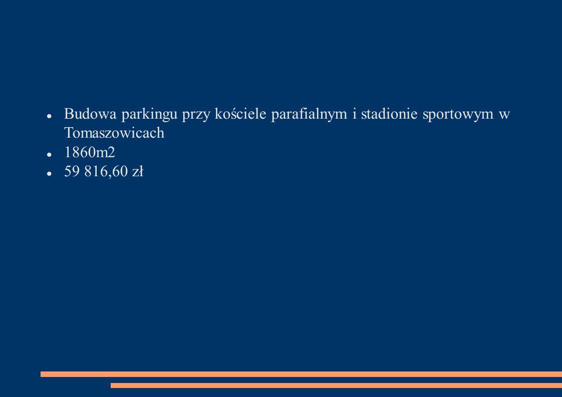 Budowa parkingu przy kościele parafialnym i stadionie sportowym w Tomaszowicach 1860m2 59 816,60 zł