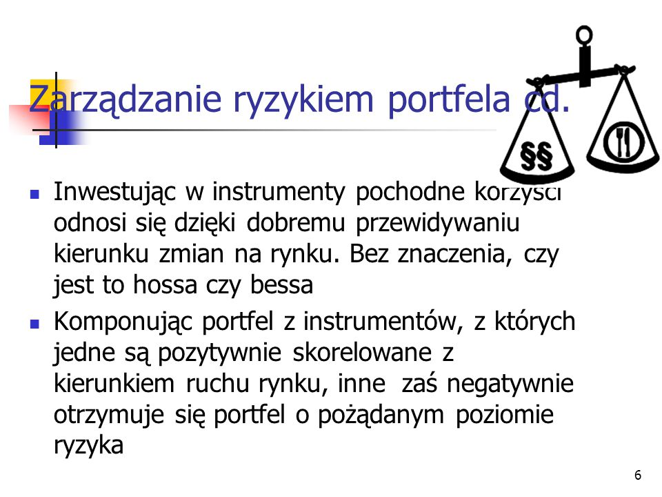 6 Inwestując w instrumenty pochodne korzyści odnosi się dzięki dobremu przewidywaniu kierunku zmian na rynku. Bez znaczenia, czy jest to hossa czy bes