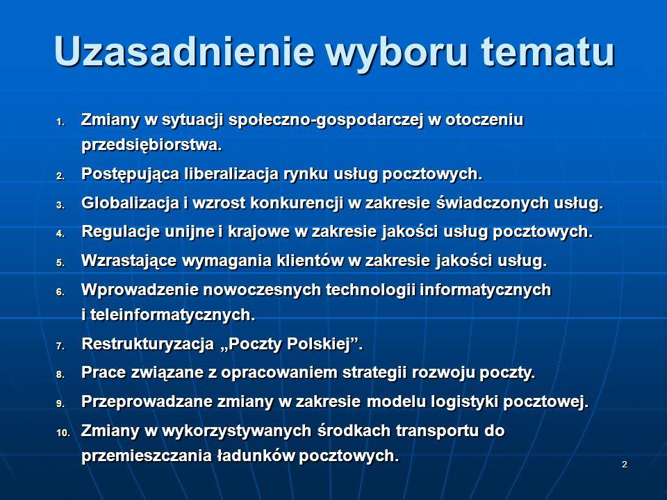 2 Uzasadnienie wyboru tematu 1. Zmiany w sytuacji społeczno-gospodarczej w otoczeniu przedsiębiorstwa. 2. Postępująca liberalizacja rynku usług poczto