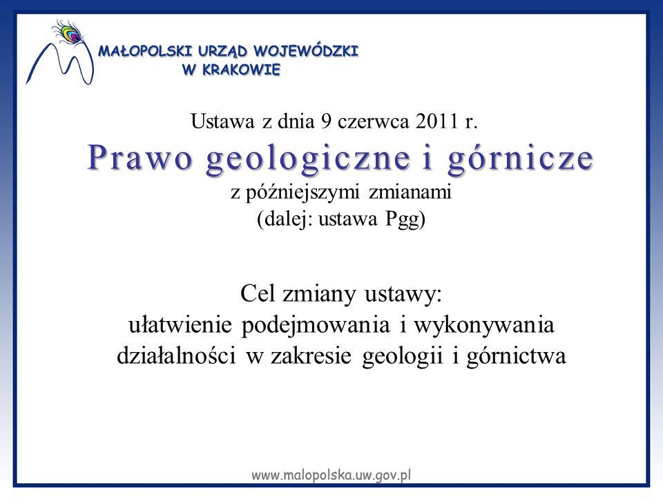 Ustawa z dnia 9 czerwca 2011 r. Prawo geologiczne i górnicze z późniejszymi zmianami (dalej: ustawa Pgg) Cel zmiany ustawy: ułatwienie podejmowania i
