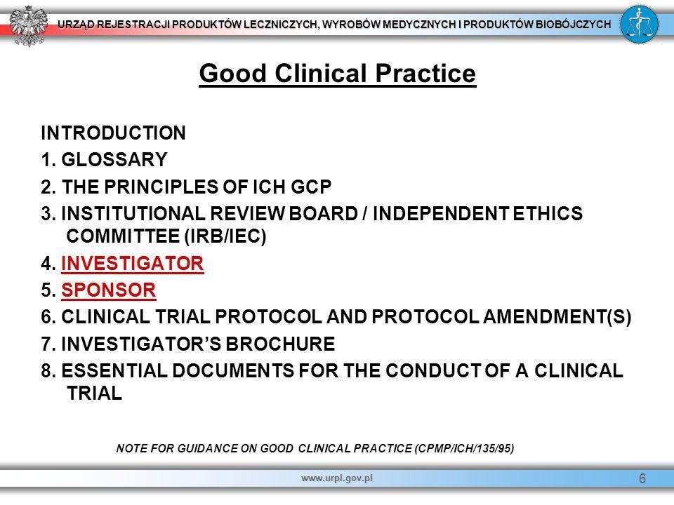URZĄD REJESTRACJI PRODUKTÓW LECZNICZYCH, WYROBÓW MEDYCZNYCH I PRODUKTÓW BIOBÓJCZYCH www.urpl.gov.pl 6 Good Clinical Practice INTRODUCTION 1. GLOSSARY