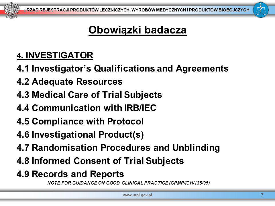 URZĄD REJESTRACJI PRODUKTÓW LECZNICZYCH, WYROBÓW MEDYCZNYCH I PRODUKTÓW BIOBÓJCZYCH www.urpl.gov.pl 7 Obowiązki badacza 4. INVESTIGATOR 4.1 Investigat