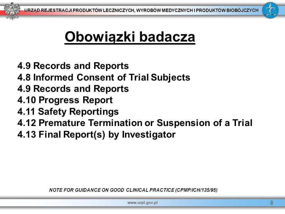 URZĄD REJESTRACJI PRODUKTÓW LECZNICZYCH, WYROBÓW MEDYCZNYCH I PRODUKTÓW BIOBÓJCZYCH www.urpl.gov.pl 8 4.9 Records and Reports 4.8 Informed Consent of