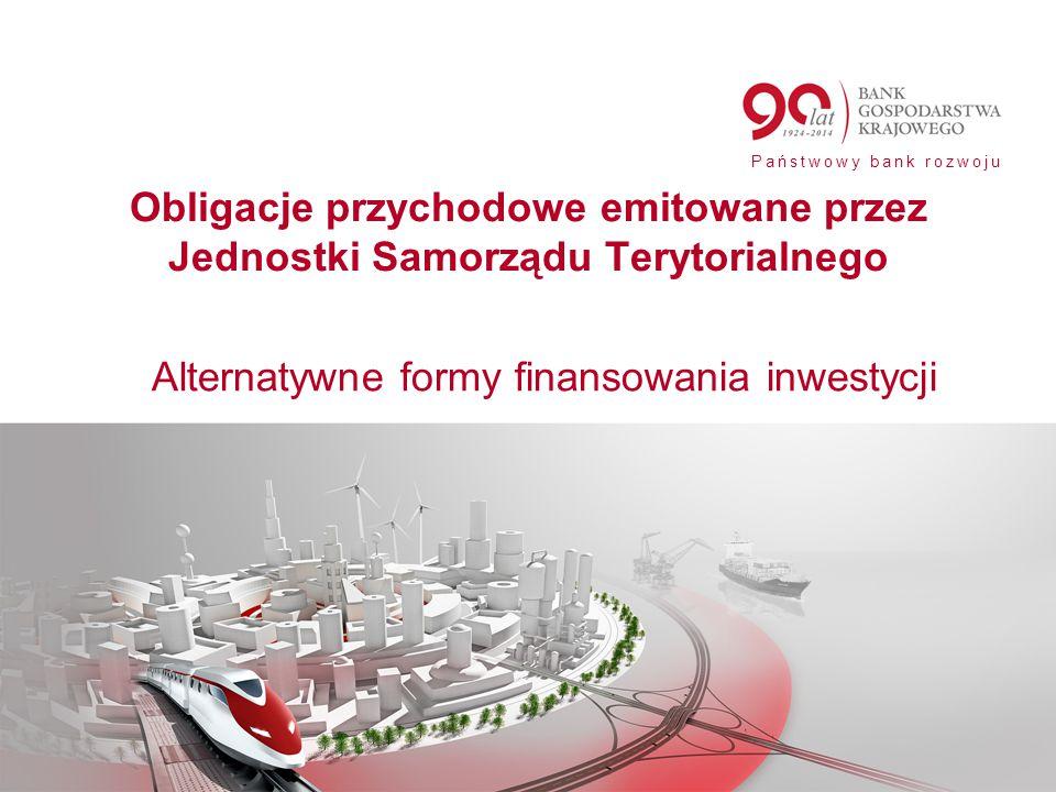 Państwowy bank rozwoju Obligacje przychodowe emitowane przez Jednostki Samorządu Terytorialnego Alternatywne formy finansowania inwestycji
