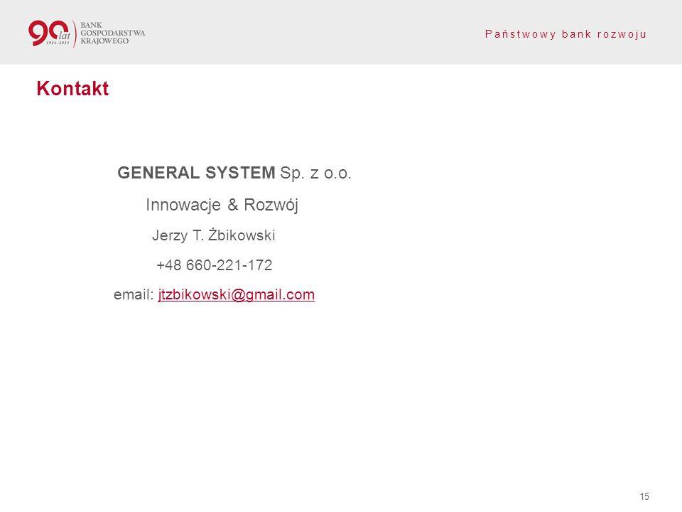 Państwowy bank rozwoju 15 Kontakt GENERAL SYSTEM Sp. z o.o. Innowacje & Rozwój Jerzy T. Żbikowski +48 660-221-172 email: jtzbikowski@gmail.comjtzbikow
