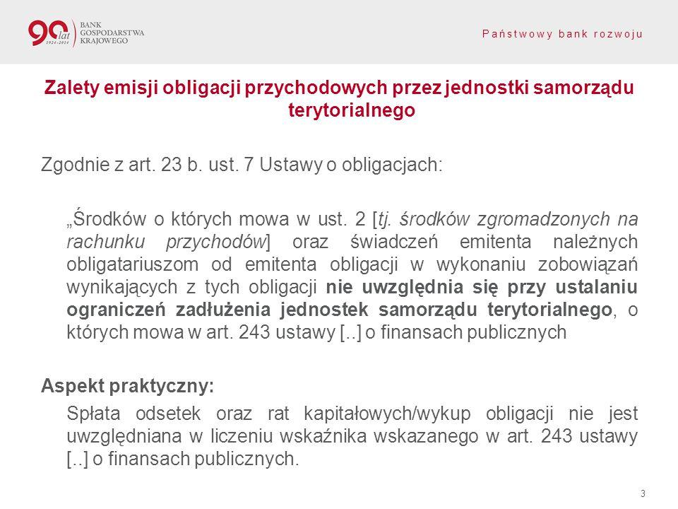 Państwowy bank rozwoju Zalety emisji obligacji przychodowych przez jednostki samorządu terytorialnego Zgodnie z art.