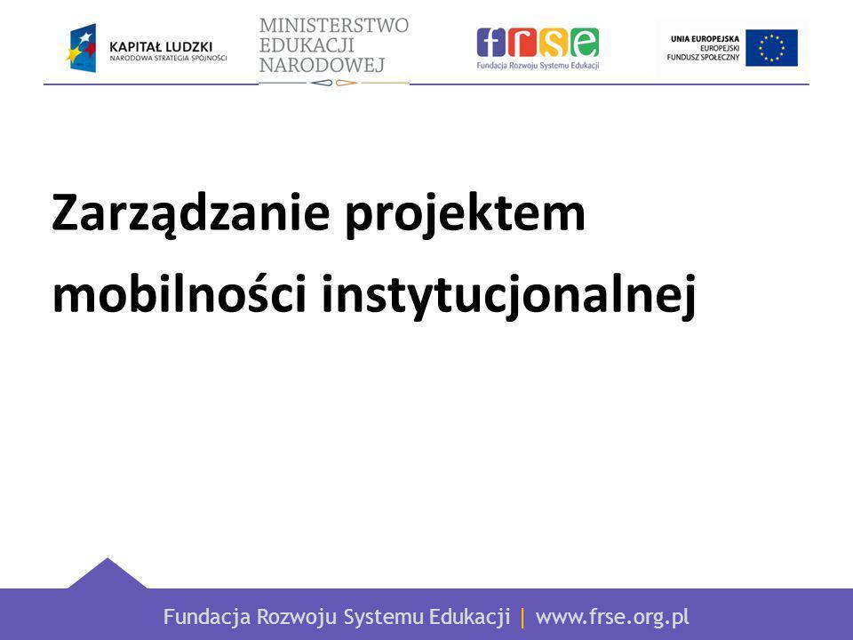 Fundacja Rozwoju Systemu Edukacji | www.frse.org.pl Realizacja projektu unijnego - specyfika Wyzwania związane z zarządzaniem projektem – zarządzanie zespołem, praca w zespole, planowanie, zarządzanie budżetem, realizacja harmonogramu, monitoring, ewaluacja Obowiązki wynikające z faktu dofinansowania projektu z funduszy unijnych – konieczność stosowania się do zapisów Umowy o dofinansowanie, uzgadniania z FRSE zmian w projekcie, ustalony cykl życia projektu