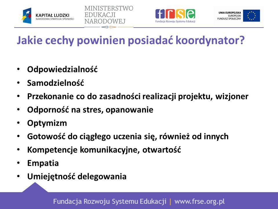 Fundacja Rozwoju Systemu Edukacji | www.frse.org.pl Jakie cechy powinien posiadać koordynator.