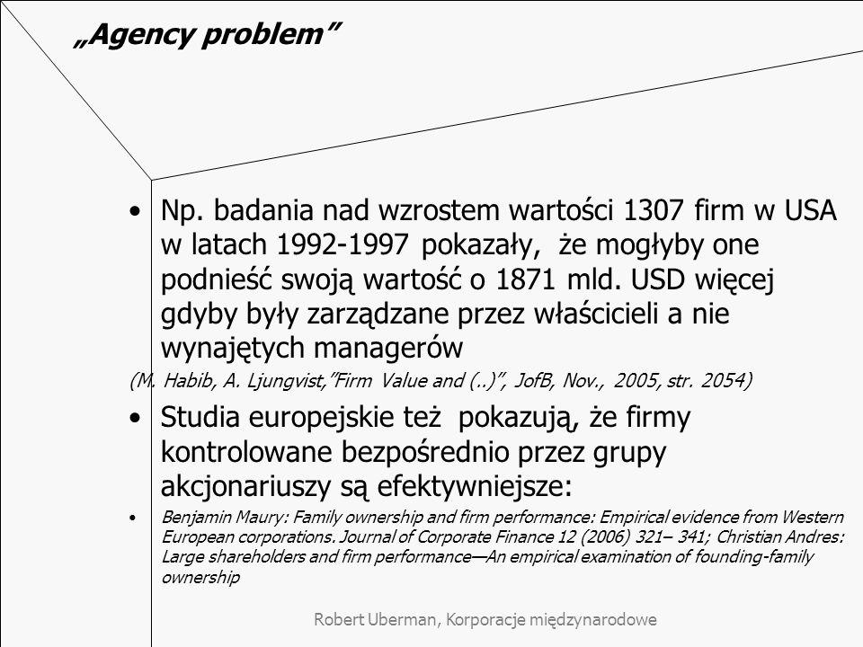 """Robert Uberman, Korporacje międzynarodowe """"Agency problem"""" Np. badania nad wzrostem wartości 1307 firm w USA w latach 1992-1997 pokazały, że mogłyby o"""