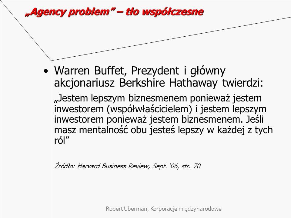 """Robert Uberman, Korporacje międzynarodowe """"Agency problem"""" – tło współczesne Warren Buffet, Prezydent i główny akcjonariusz Berkshire Hathaway twierdz"""