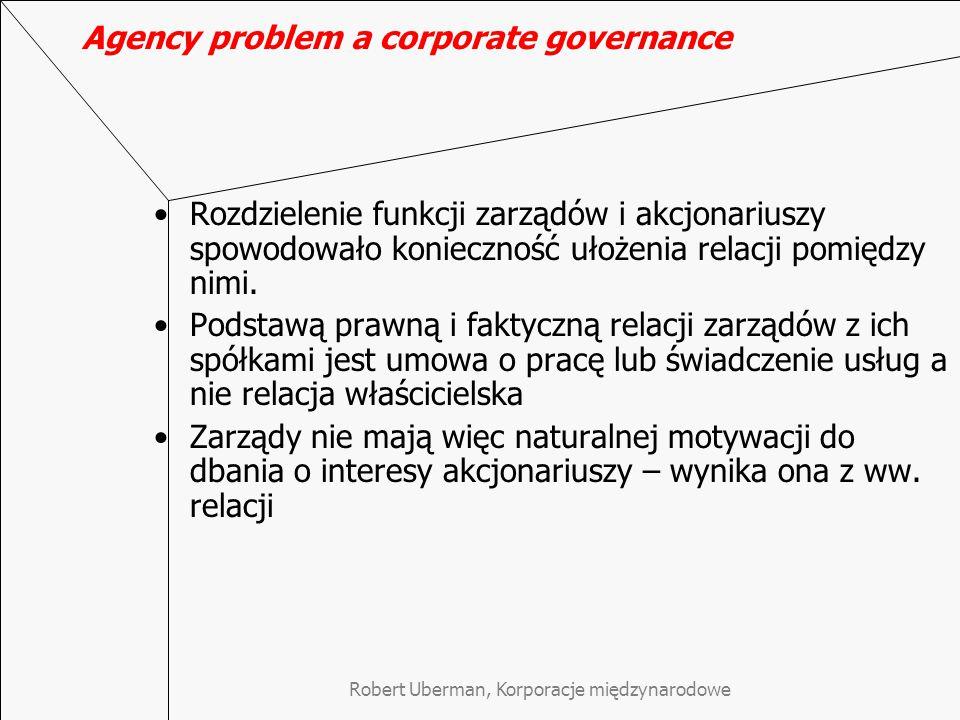 Robert Uberman, Korporacje międzynarodowe Agency problem a corporate governance Rozdzielenie funkcji zarządów i akcjonariuszy spowodowało konieczność