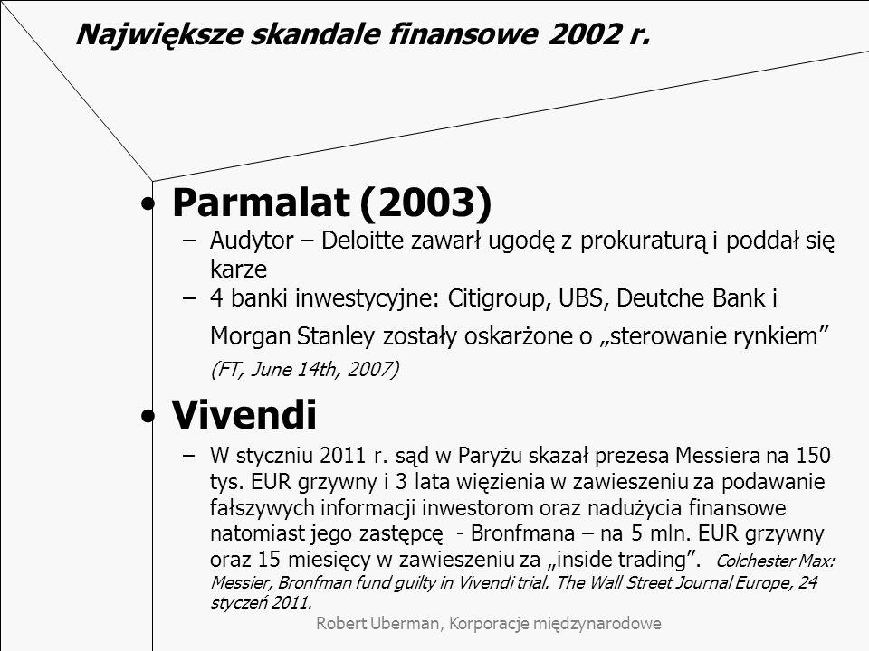 Robert Uberman, Korporacje międzynarodowe Największe skandale finansowe 2002 r. Parmalat (2003) –Audytor – Deloitte zawarł ugodę z prokuraturą i podda