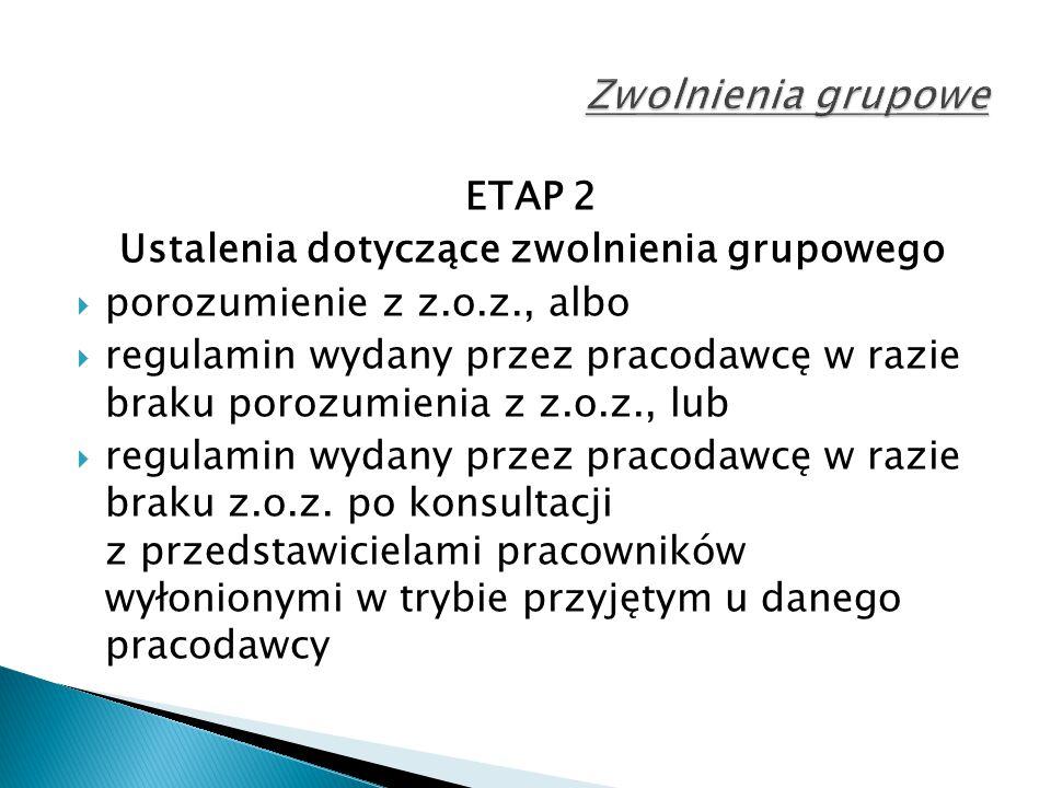 ETAP 2 Ustalenia dotyczące zwolnienia grupowego  porozumienie z z.o.z., albo  regulamin wydany przez pracodawcę w razie braku porozumienia z z.o.z., lub  regulamin wydany przez pracodawcę w razie braku z.o.z.