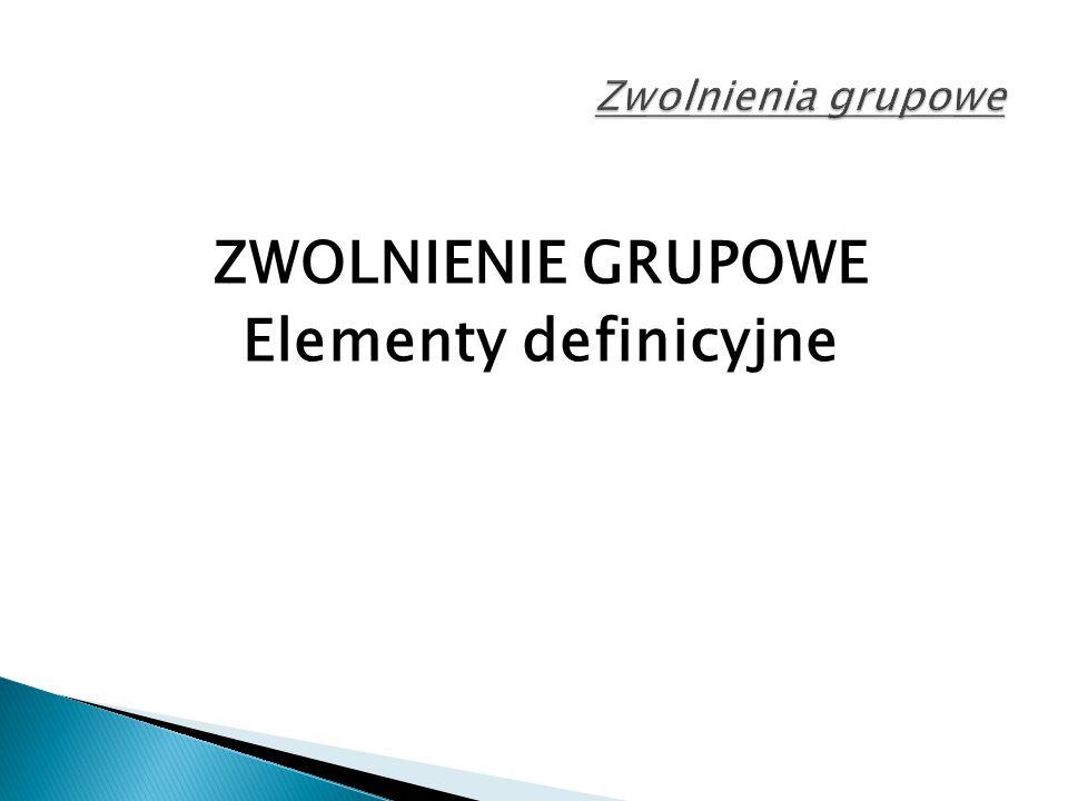 ZWOLNIENIE GRUPOWE Elementy definicyjne