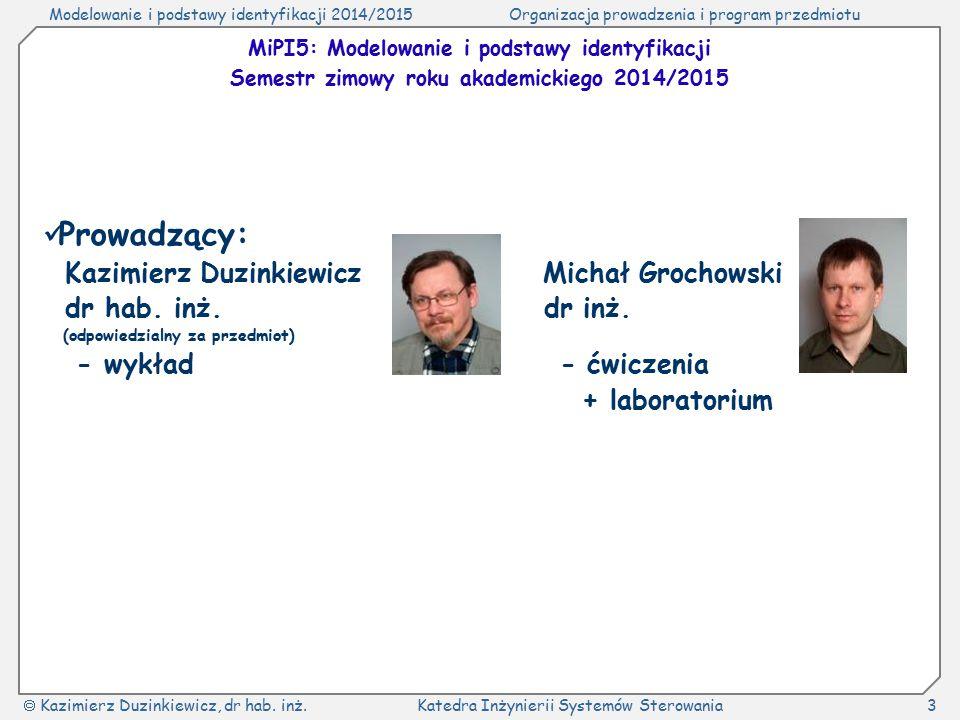 Modelowanie i podstawy identyfikacji 2014/2015Organizacja prowadzenia i program przedmiotu  Kazimierz Duzinkiewicz, dr hab. inż.Katedra Inżynierii Sy