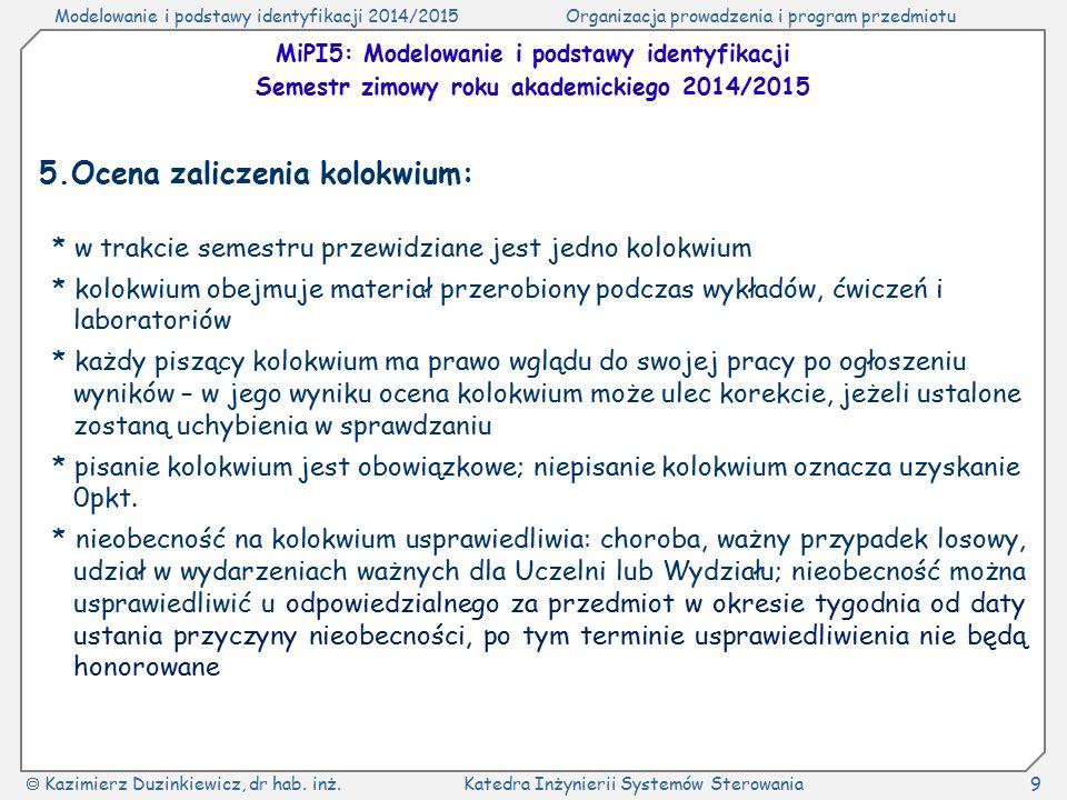 Modelowanie i podstawy identyfikacji 2014/2015Organizacja prowadzenia i program przedmiotu  Kazimierz Duzinkiewicz, dr hab.