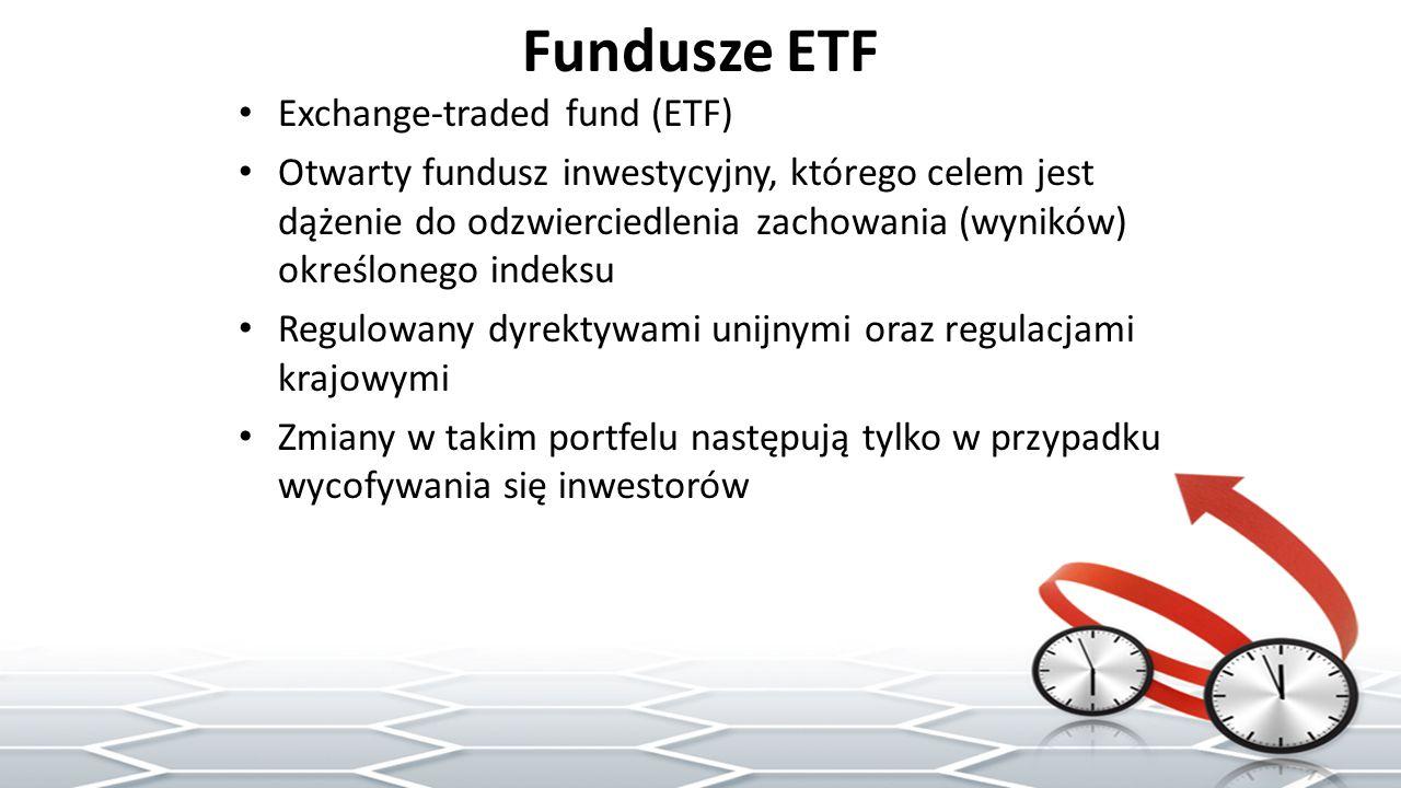 Fundusze ETF Exchange-traded fund (ETF) Otwarty fundusz inwestycyjny, którego celem jest dążenie do odzwierciedlenia zachowania (wyników) określonego indeksu Regulowany dyrektywami unijnymi oraz regulacjami krajowymi Zmiany w takim portfelu następują tylko w przypadku wycofywania się inwestorów