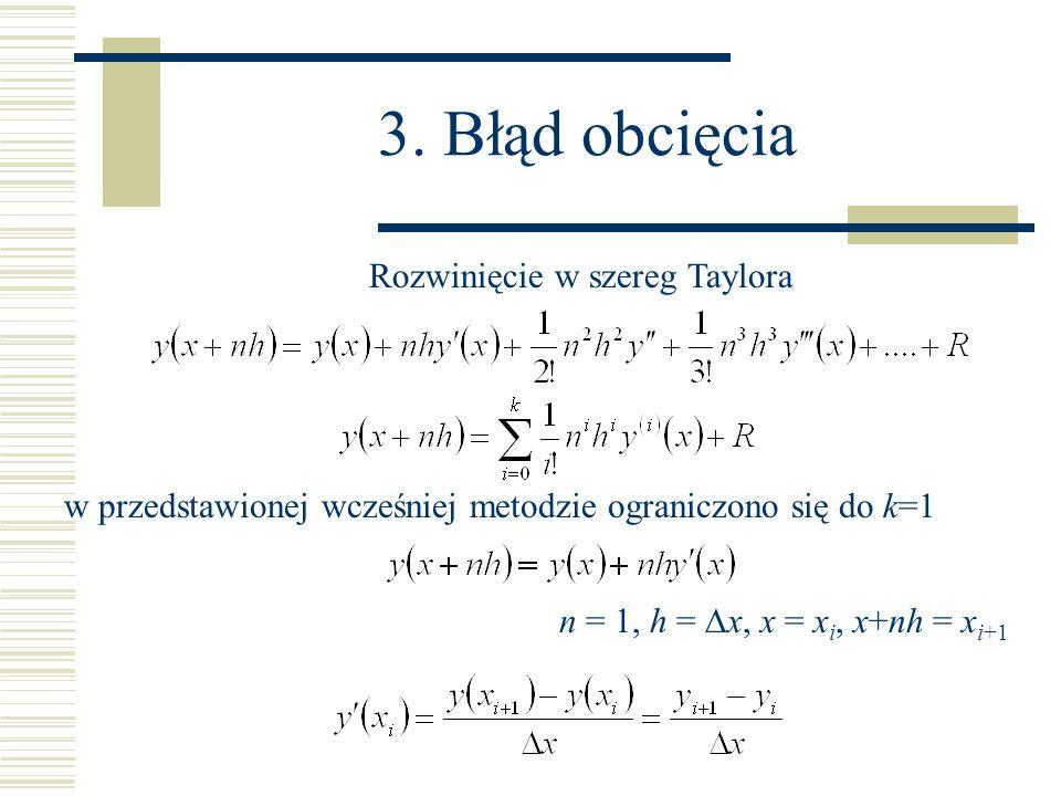 3. Błąd obcięcia Rozwinięcie w szereg Taylora w przedstawionej wcześniej metodzie ograniczono się do k=1 n = 1, h =  x, x = x i, x+nh = x i+1