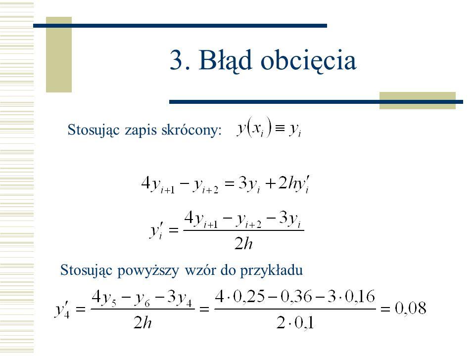 3. Błąd obcięcia Stosując zapis skrócony: Stosując powyższy wzór do przykładu
