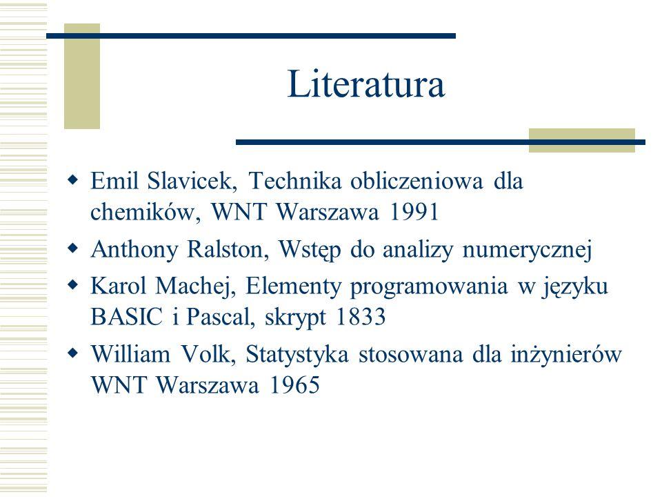 Literatura  Emil Slavicek, Technika obliczeniowa dla chemików, WNT Warszawa 1991  Anthony Ralston, Wstęp do analizy numerycznej  Karol Machej, Elem